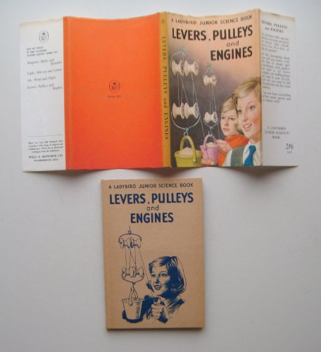 Levers, Pulleys and Engines by F.E. Newing