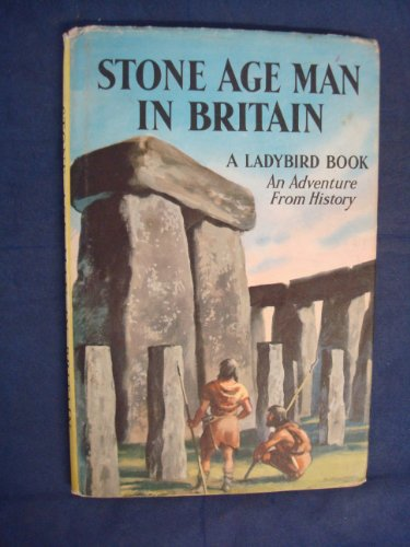 Stone Age Man in Britain by L.Du Garde Peach