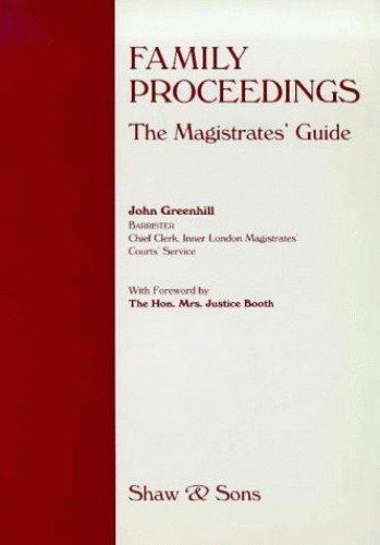 Family Proceedings: The Magistrates' Guide by John Greenhill