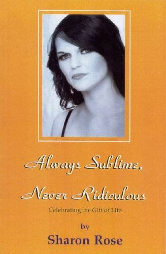 Always Sublime, Never Ridiculous by Sharon Rose