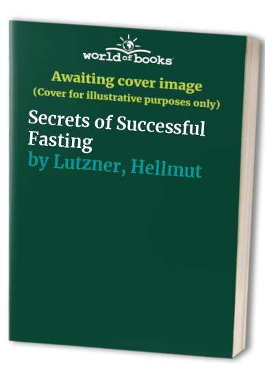 Secrets of Successful Fasting by Hellmut Lutzner