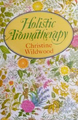 Holistic Aromatherapy by Chrissie Wildwood