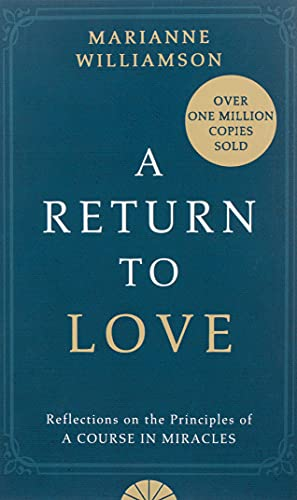 "A Return to Love: Reflections on the Principles of a ""Course in Miracles"" by Marianne Williamson"