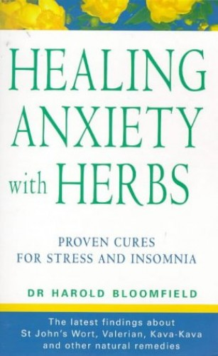 Healing Anxiety with Herbs: The Natural Way to Beat Anxiety Depression and Insomnia by Harold H. Bloomfield