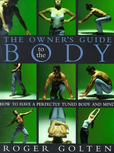 The Owners Guide to the Body by Roger Golten