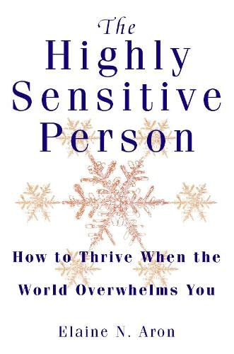 The Highly Sensitive Person: How to Surivive and Thrive When the World Overwhelms You by Elaine N. Aron