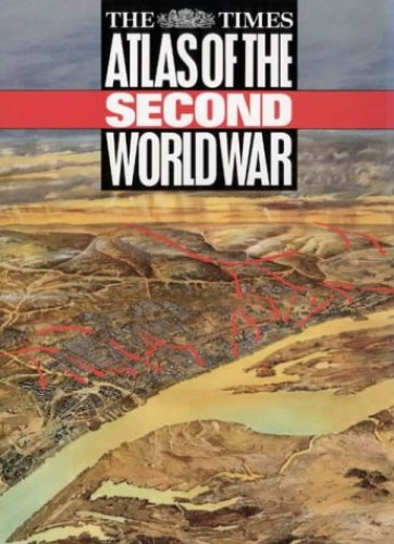"""Times"" Atlas of the Second World War by John Keegan"