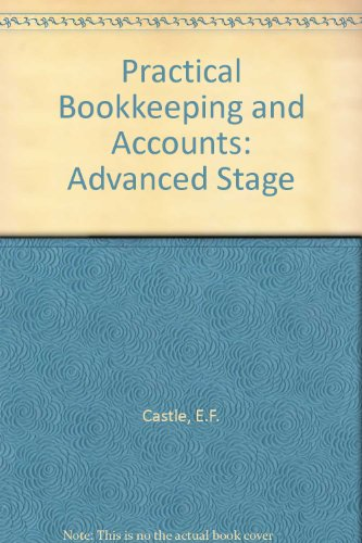 Practical Bookkeeping and Accounts: Advanced Stage by E.F. Castle