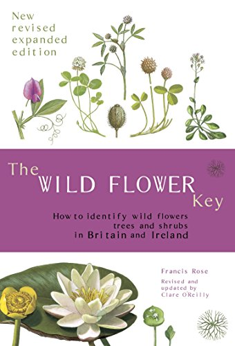 The Wild Flower Key: How to Identify Wild Plants, Trees and Shrubs in Britain and Ireland by Francis Rose