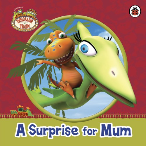 Dinosaur Train: A Surprise for Mum by