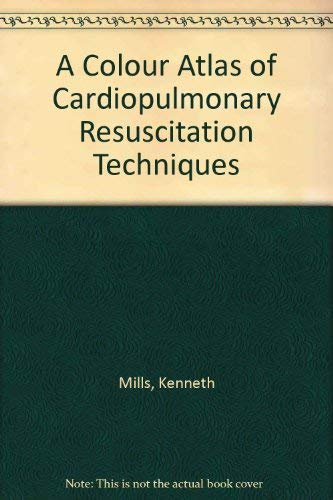 A Colour Atlas of Cardiopulmonary Resuscitation Techniques by Kenneth Mills