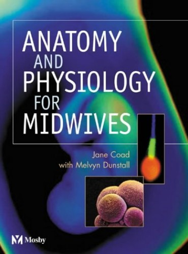 Anatomy and Physiology for Midwives by Jane Coad