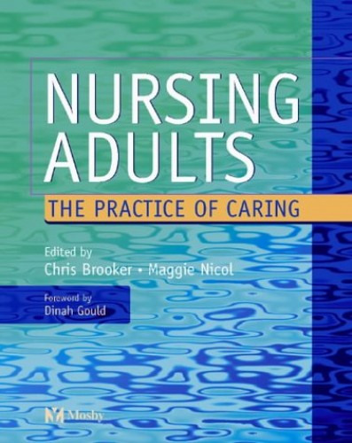 Nursing Adults: The Practice of Caring by Chris Brooker
