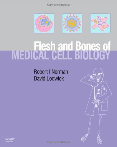 The Flesh and Bones of Medical Cell Biology by Robert I. Norman