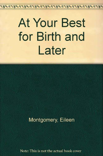 At Your Best for Birth and Later by Eileen Montgomery