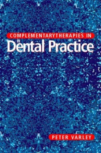 Complementary Therapies in Dental Practice by Peter Varley
