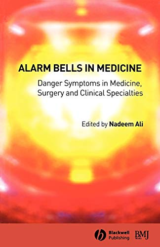 Alarm Bells in Medicine: Danger Symptoms in Medicine, Surgery and Clinical Specialties by Nadeem Ali