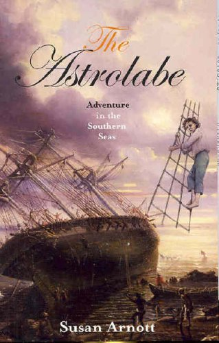 The Astrolabe: Adventure in the Southern Seas by Susan Arnott
