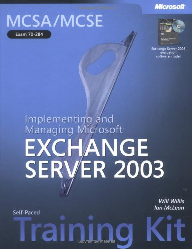 Implementing and Managing Microsoft Exchange Server 2003: MCSA/MCSE Self-Paced Training Kit (Exam 70-284) by Ian McLean