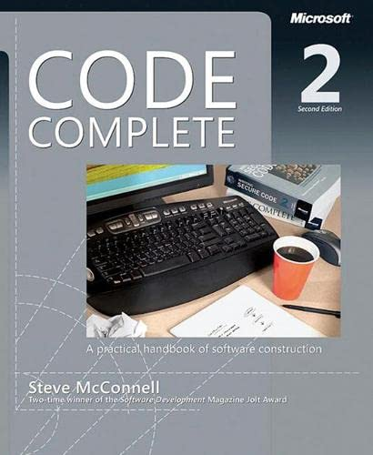 Code Complete: A Practical Handbook of Software Costruction by Steve McConnell