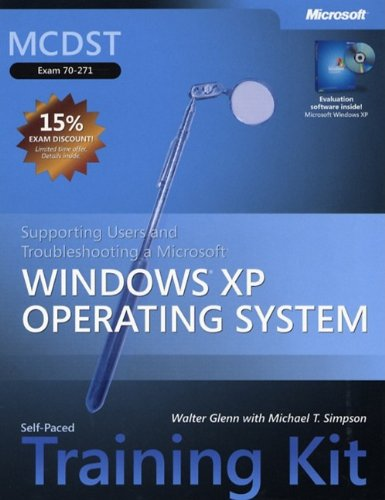 MCDST Supporting Users and Troubleshooting a Windows XP Operating System Training Kit by Walter J. Glenn
