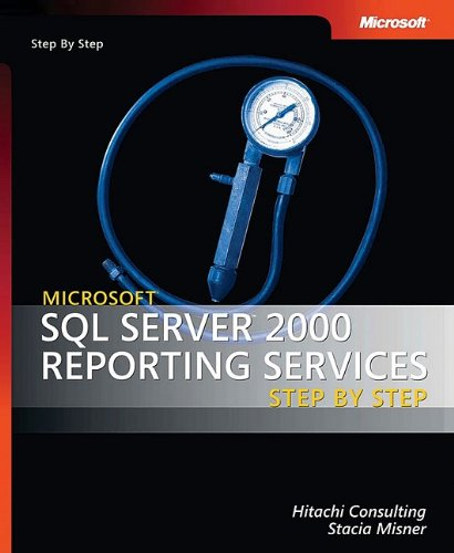 Microsoft SQL Server 2000 Reporting Services Step by Step by Stacia Misner