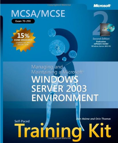 MCSA/MCSE Self Paced Training Kit (Exam 70-290): Managing and Maintaining a Microsoft Windows Server 2003 Environment by Dan Holme