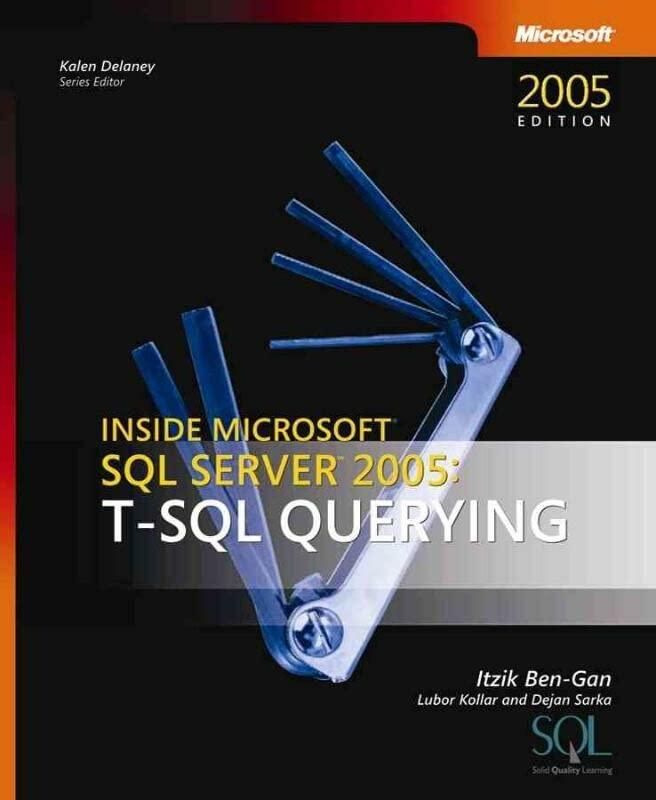 T-SQL Querying: Inside Microsoft SQL Server 2005 by Itzik Ben-Gan