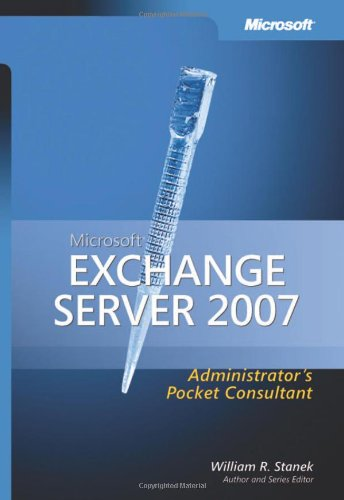 Microsoft Exchange Server 2007 Administrator's Pocket Consultant by William R. Stanek
