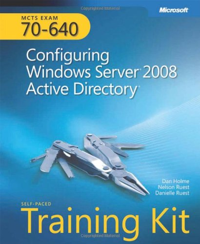MCTS Self-paced Training Kit (Exam 70-640): Configuring Windows Server 2008 Active Directory by Dan Holme