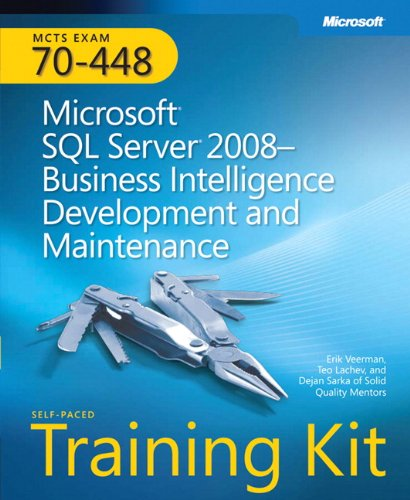 Microsoft SQL Server 2008 Business Intelligence Development and Maintenance: MCTS Self-Paced Training Kit (Exam 70-448) by Erik Veerman