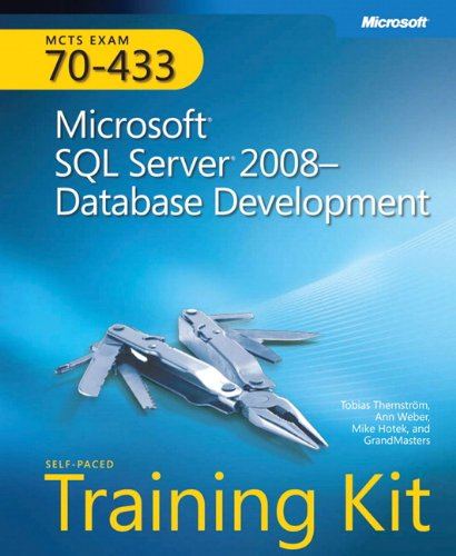 Microsoft SQL Server 2008 Database Development: MCTS Self-Paced Training Kit (Exam 70-433) by Tobias Thernstrom