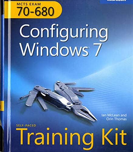Configuring Windows 7: MCTS Self-Paced Training Kit (Exam 70-680) by Ian McLean
