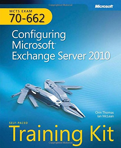 Configuring Microsoft Exchange Server 2010: MCTS Self-Paced Training Kit (Exam 70-662) by Orin Thomas