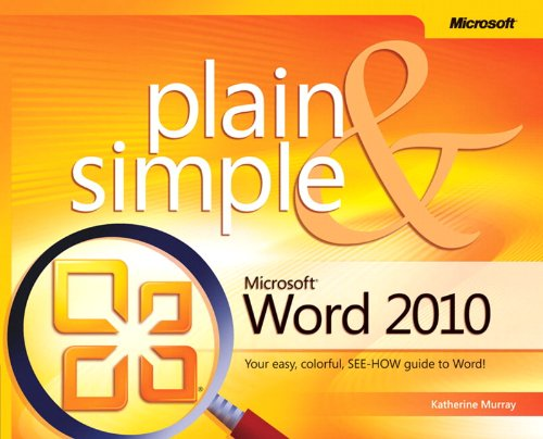 Microsoft Word 2010 Plain & Simple: Learn the Simplest Ways to Get Things Done with Microsoft Word 2010! by Katherine Murray