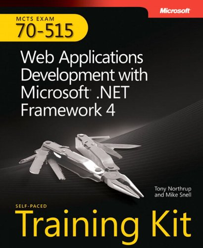 Web Applications Development With Microsoft .NET Framework 4: MCTS Self-Paced Training Kit (Exam 70-515) by Tony Northrup