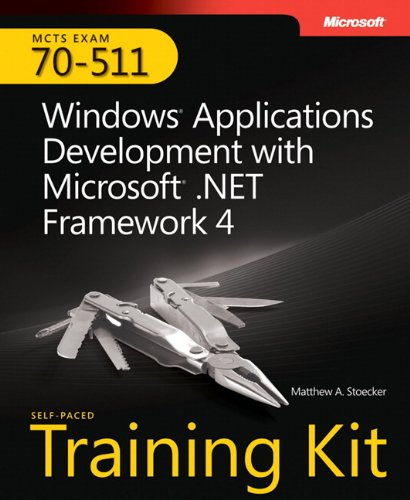 Windows Applications Development with Microsoft .NET Framework 4: MCTS Self-Paced Training Kit (Exam 70-511) by Matthew A. Stoecker