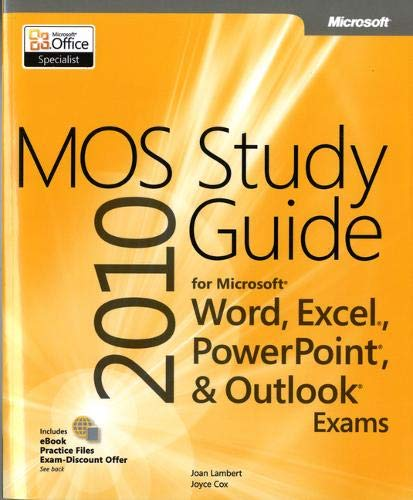 MOS 2010 Study Guide for Microsoft Word, Excel, Powerpoint, and Outlook Exams by Joan Lambert