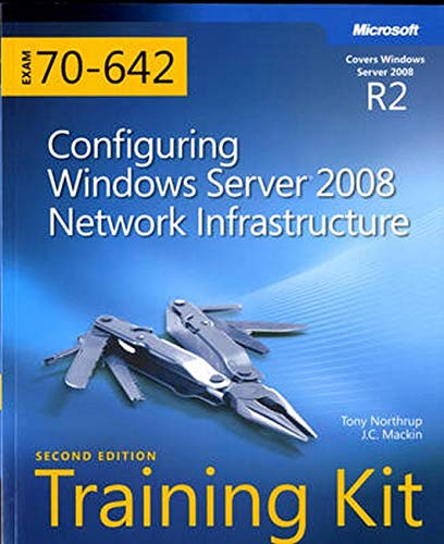 Configuring Windows Server 2008 Network Infrastructure: MCTS Self-Paced Training Kit (Exam 70-642) by Tony Northrup