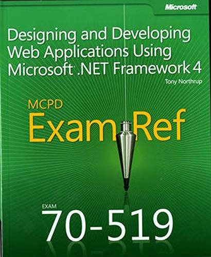 Designing and Developing Web Applications Using Microsoft .NET Framework 4: MCPD 70-519 Exam Ref by Tony Northrup