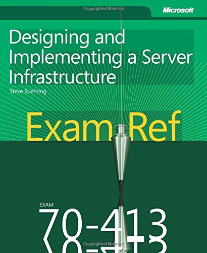 Designing and Implementing a Server Infrastructure: Exam Ref 70-413 by Steve Suehring