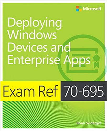 Exam Ref 70-695 Deploying Windows Devices and Enterprise Apps (MCSE) by Brian Svidergol