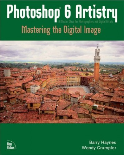 Photoshop 6 Artistry: Mastering the Digital Image by Barry Haynes