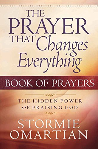 The Prayer That Changes Everything: The Hidden Power of Praising God by Stormie Omartian