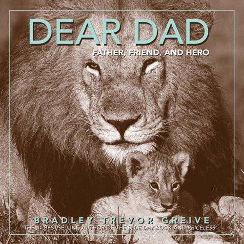 Dear Dad: Father, Friend and Hero by Bradley Trevor Greive