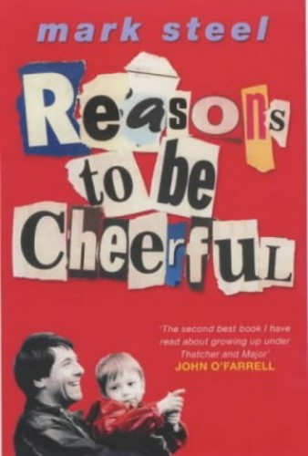 Reasons to be Cheerful by Mark Steel