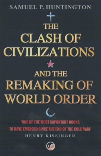 The Clash of Civilizations: And the Remaking of World Order by Samuel P. Huntington