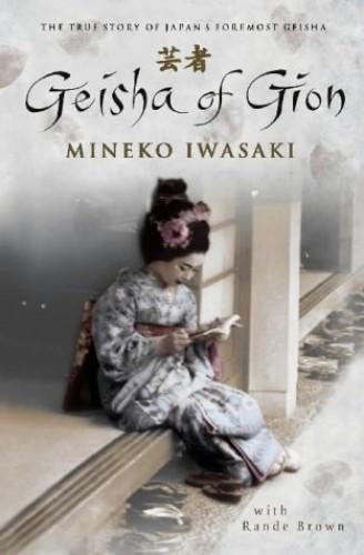 Geisha of Gion: The True Story of Japan's Foremost Geisha by Mineko Iwasaki