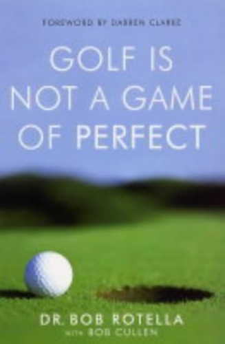 Golf is Not a Game of Perfect by Robert J. Rotella