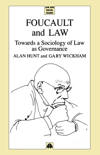Foucault and Law: Towards a Sociology of Law as Governance by Alan Hunt